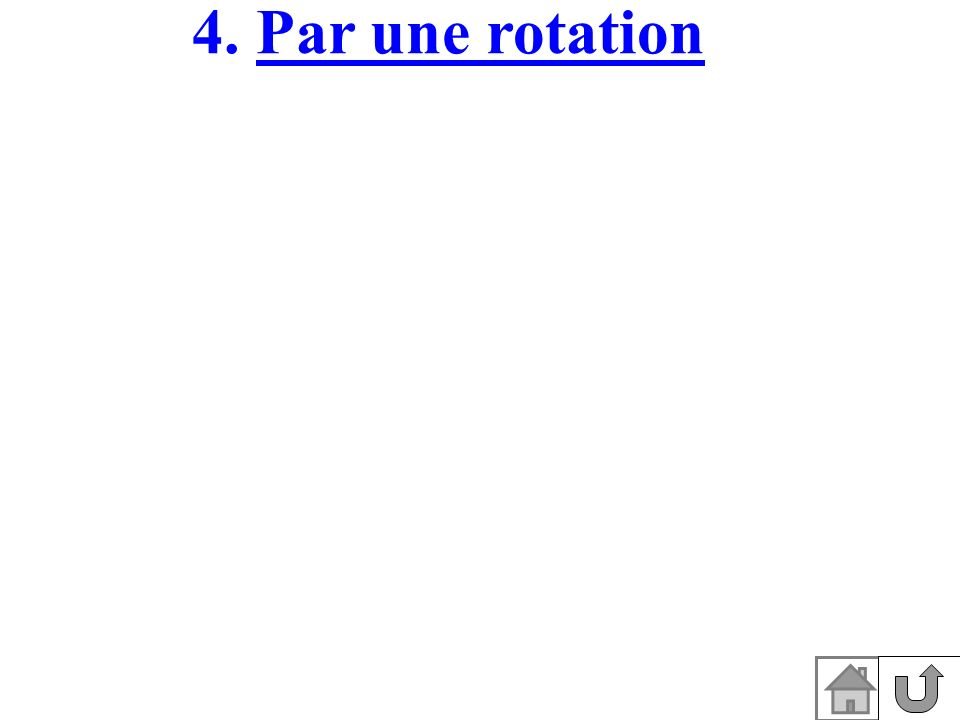 4. Par une rotation