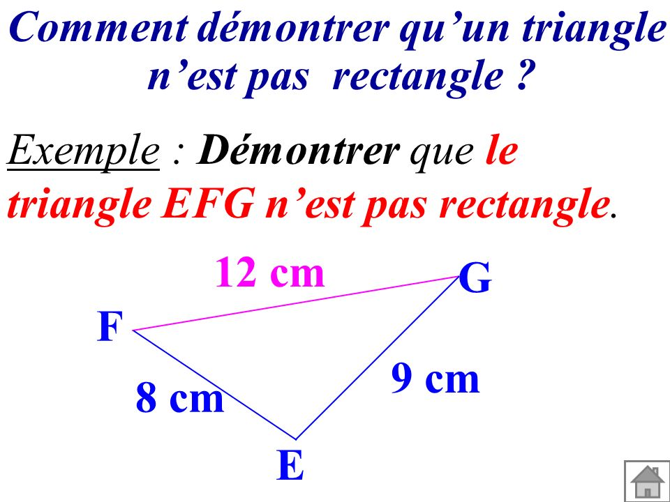 Comment démontrer quun triangle nest pas rectangle ? Exemple : Démontrer que le triangle EFG nest pas rectangle. 12 cm 9 cm 8 cm G F E