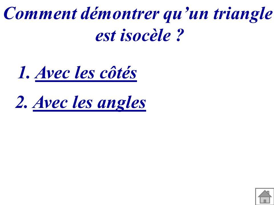 Comment démontrer quun triangle est isocèle ? 1. Avec les côtés 2. Avec les angles