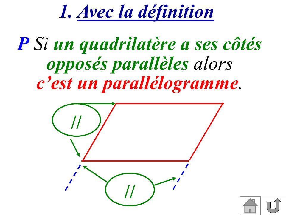 1. Avec la définition P Si un quadrilatère a ses côtés opposés parallèles alors cest un parallélogramme. //