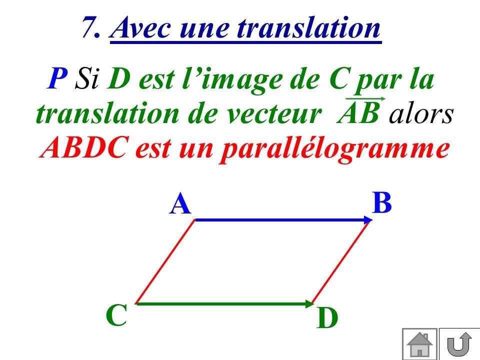 7. Avec une translation P Si D est limage de C par la translation de vecteur AB alors ABDC est un parallélogramme D B A C