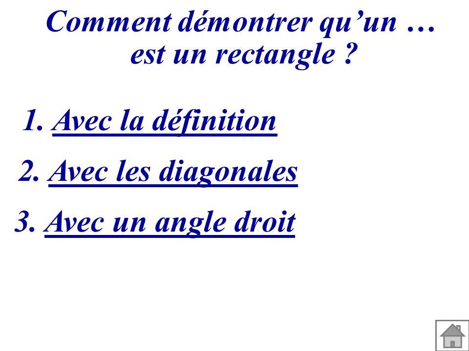 Comment démontrer quun … est un rectangle ? 1. Avec la définition 2. Avec les diagonales 3. Avec un angle droit