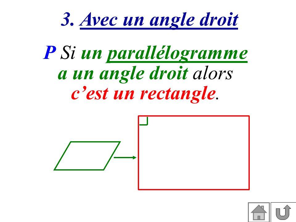 3. Avec un angle droit P Si un parallélogramme a un angle droit alors cest un rectangle.