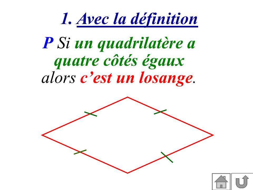 1. Avec la définition P Si un quadrilatère a quatre côtés égaux alors cest un losange.