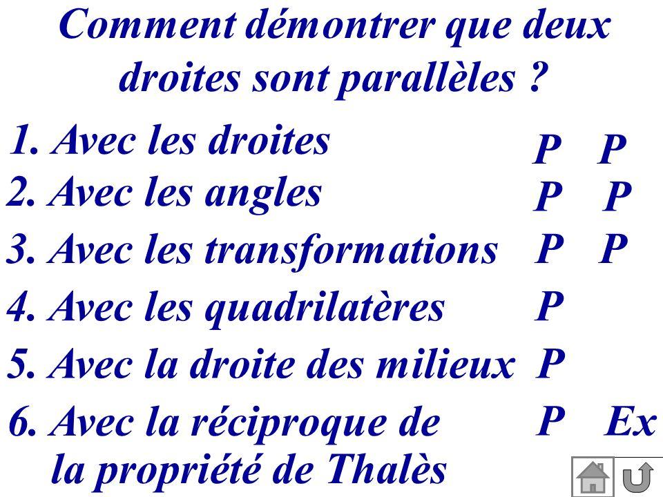 Comment démontrer que deux droites sont parallèles ? 1. Avec les droites PP 2. Avec les angles PP 3. Avec les transformationsPP 5. Avec la droite des