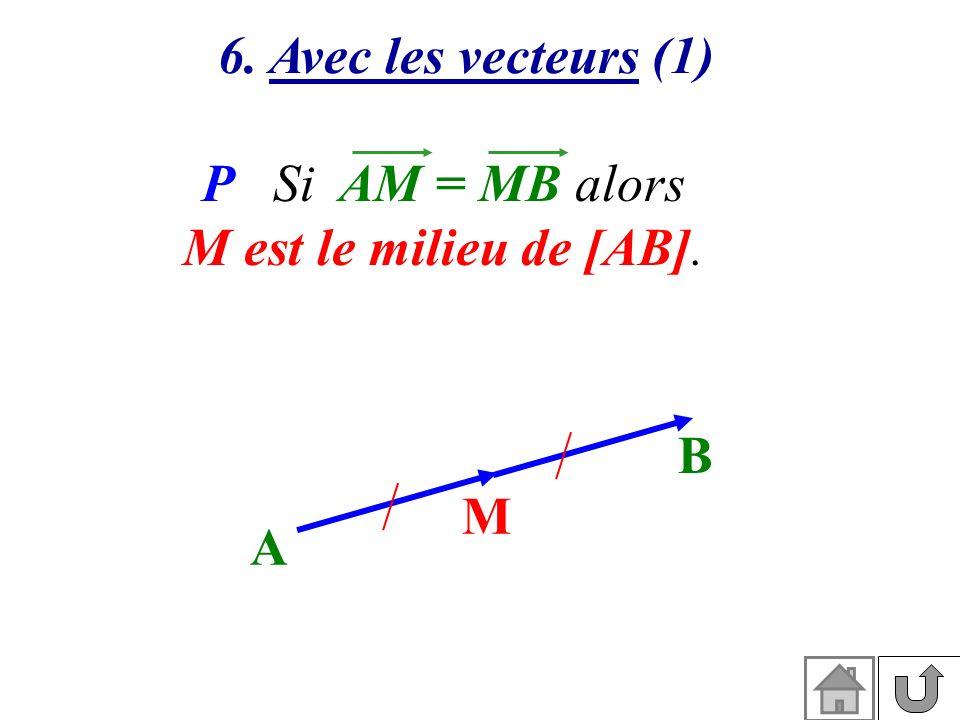 P Si AM = MB alors M est le milieu de [AB]. 6. Avec les vecteurs (1) A B M
