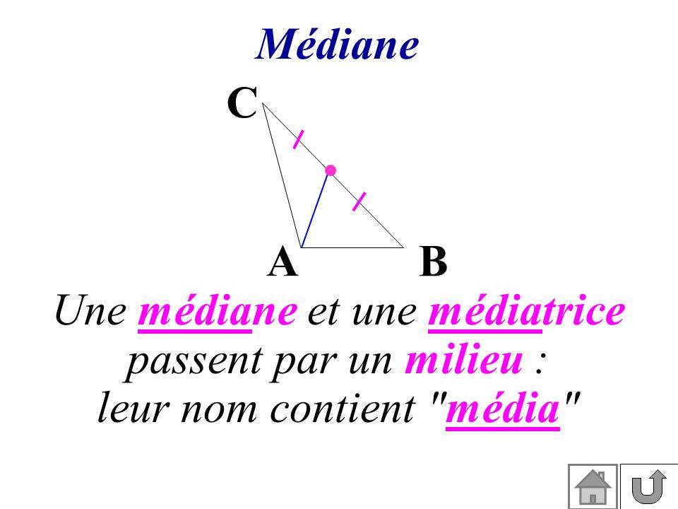 Médiane Une médiane et une médiatrice passent par un milieu : leur nom contient