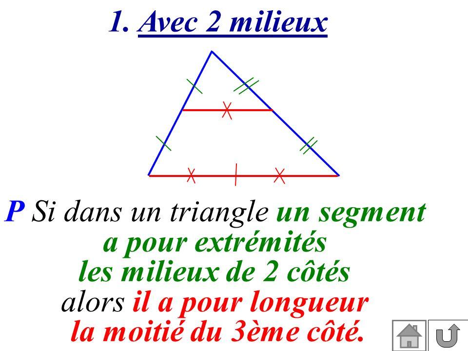 P Si dans un triangle un segment a pour extrémités les milieux de 2 côtés alors il a pour longueur la moitié du 3ème côté. 1. Avec 2 milieux