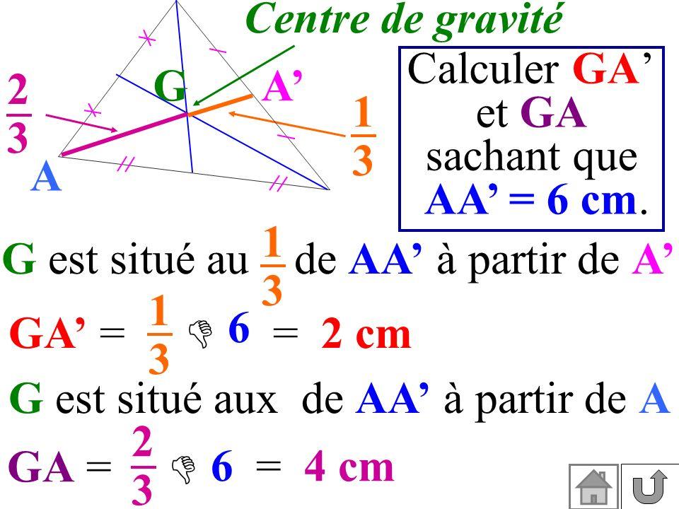G A A 1313 2323 G est situé au de AA à partir de A 1313 GA = G est situé aux de AA à partir de A GA = Calculer GA et GA sachant que AA = 6 cm. 1313 6