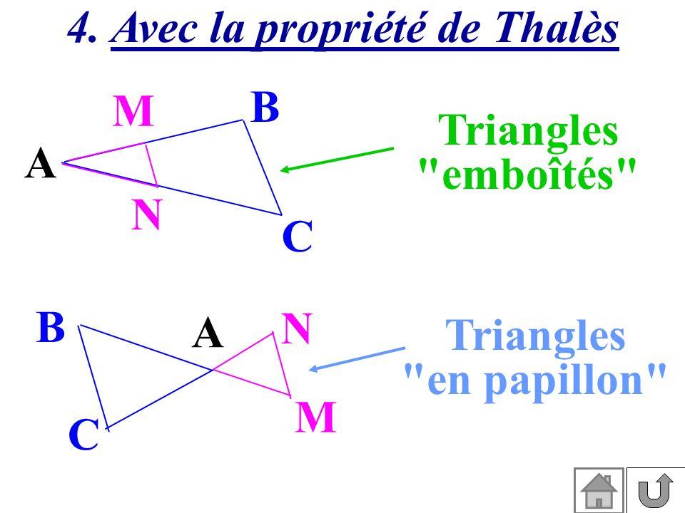 4. Avec la propriété de Thalès A M N C B A M N C B Triangles