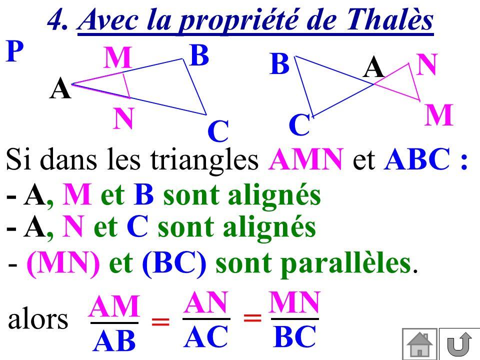 A M N C B A M N C B Si dans les triangles AMN et ABC : P AM AB AN AC alors= = MN BC - (MN) et (BC) sont parallèles. - A, M et B sont alignés - A, N et