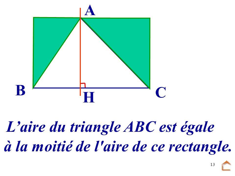 12 B C A Avec deux triangles superposables on peut reconstituer un rectangle. H