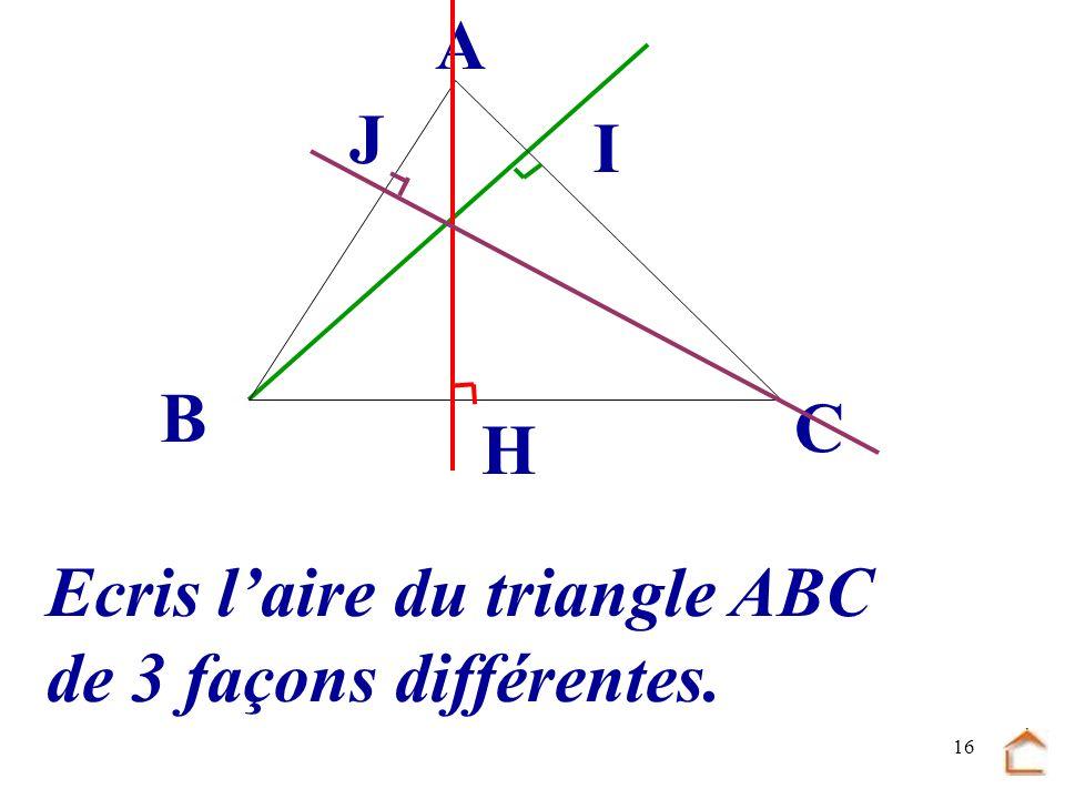 15................................................. hauteur relative à ce côté B C A Laire dun triangle est égale à : H côté...... 2