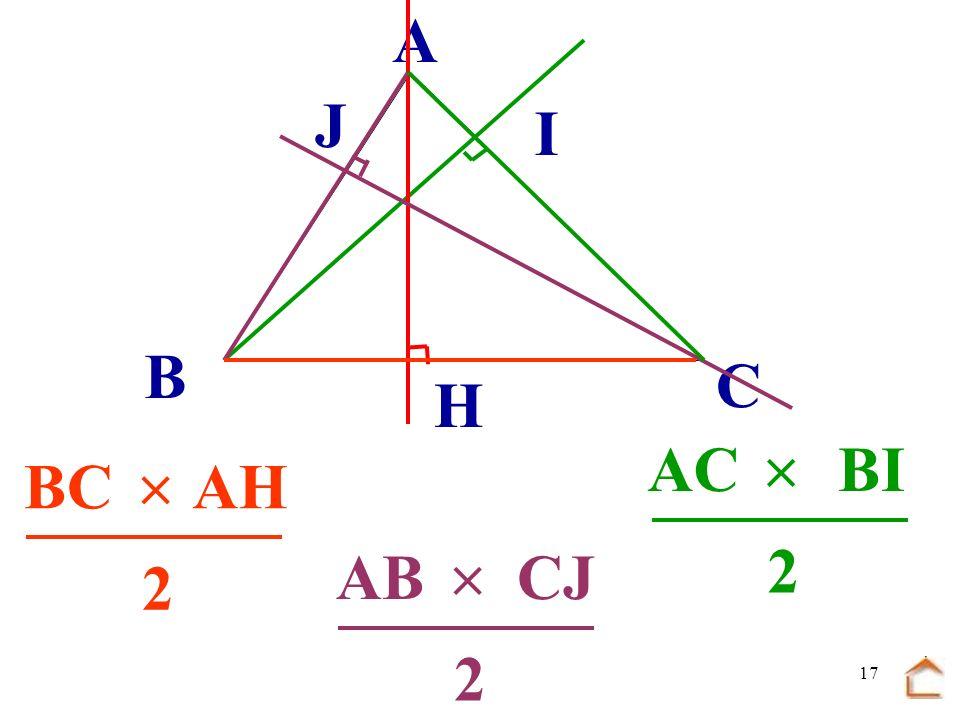 16 B C A H I J Ecris laire du triangle ABC de 3 façons différentes.