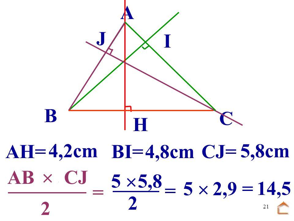 20.................... B C A H I J ACBI = 6 2 4,8 = 3 4,8 = 14,4 2 AH= 4,2cm BI=4,8cmCJ= 5,8cm