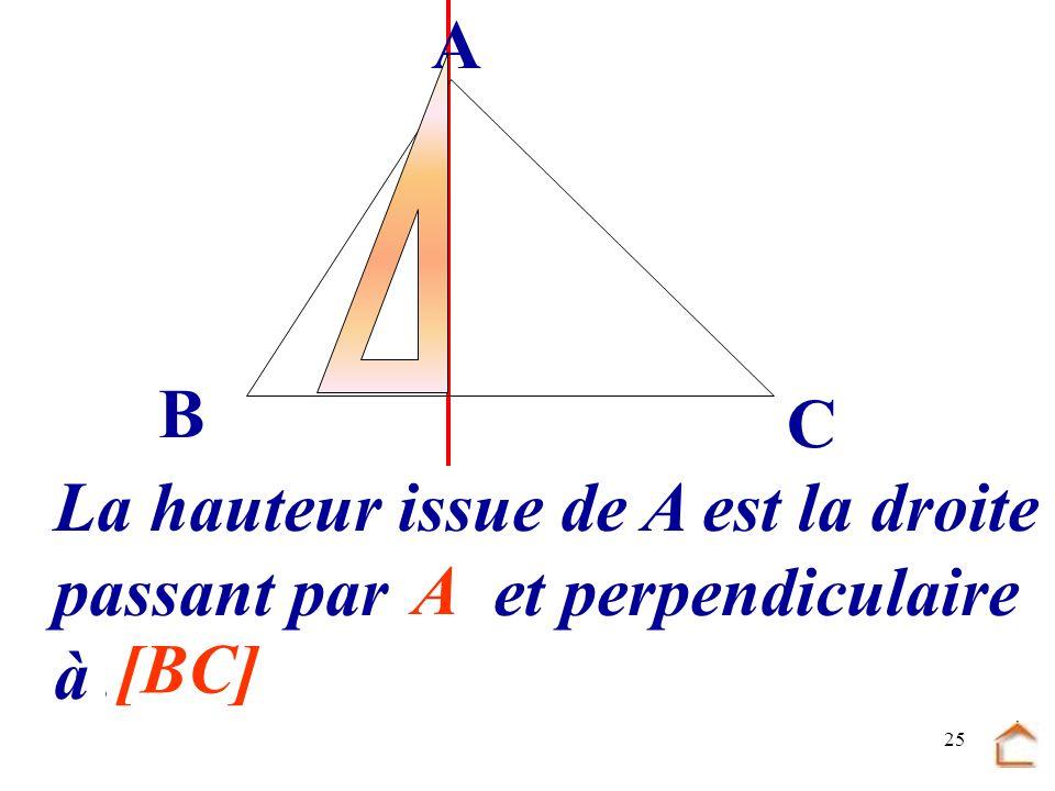 24 Construis un triangle ABC tel que AB = 5 cm, BC = 7 cm et AC = 6 cm. Construis la hauteur issue de A B C A