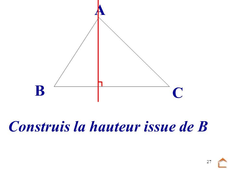 26 La hauteur issue de A est la droite passant par.... et perpendiculaire à... [BC] A B C A