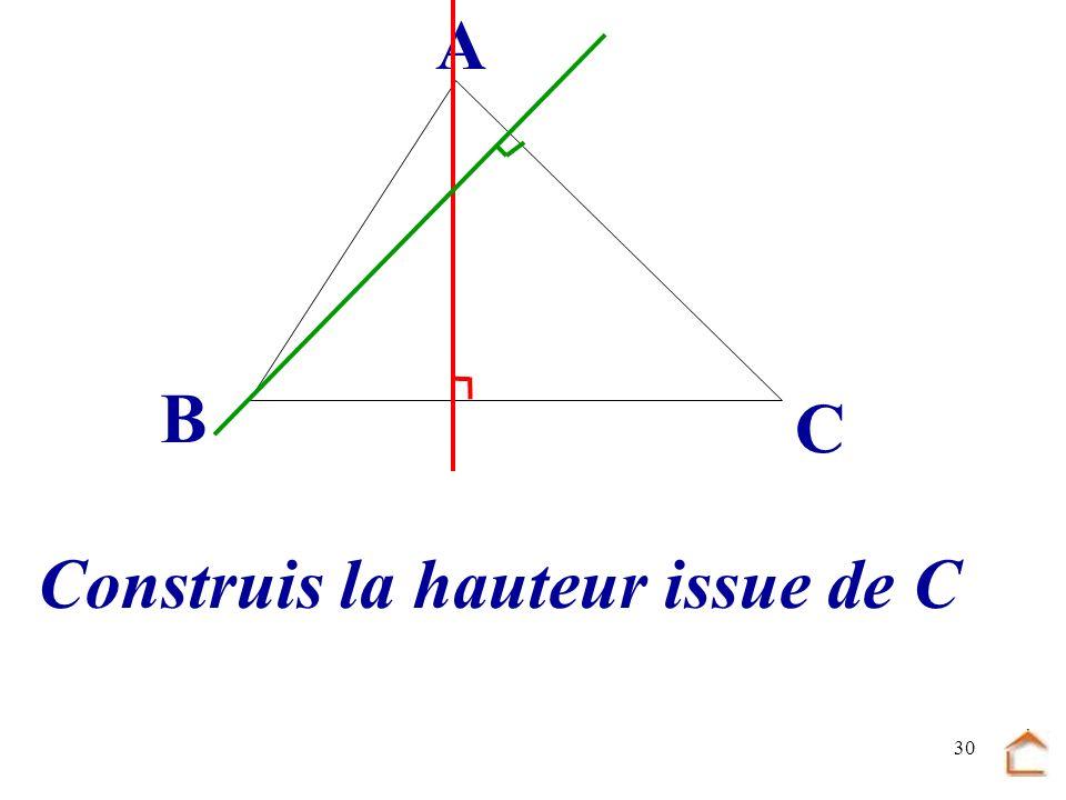 29 B C A La hauteur issue de B est la droite passant par.... et perpendiculaire à... [AC] B