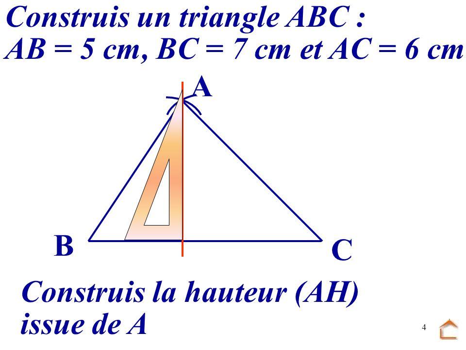 3 (AH) est la hauteur issue de A A (BI) est la hauteur issue de B (CJ) est la hauteur issue de C I J H C B A