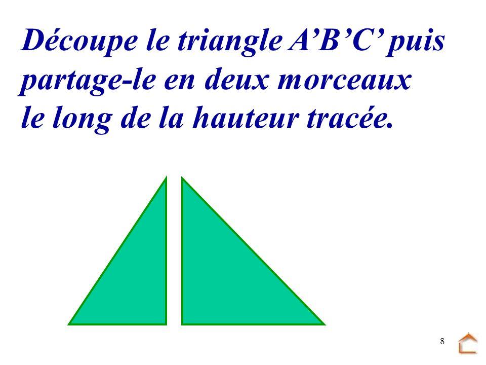 7 Construis la hauteur issue de A B C A Construis un triangle ABC : A'B' = 5cm, B'C' = 7cm et A'C' = 6cm