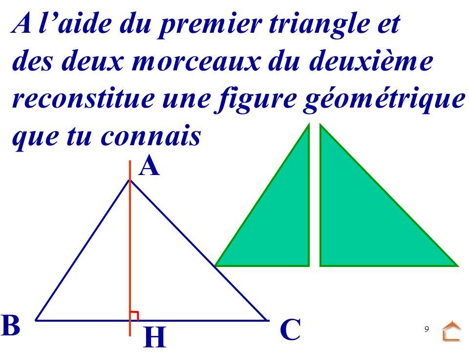 8 B C A Découpe le triangle ABC puis partage-le en deux morceaux le long de la hauteur tracée.
