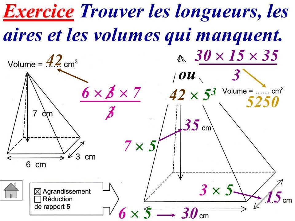 30 15 35 3 Exercice Exercice Trouver les longueurs, les aires et les volumes qui manquent. 42 6 3 7 3 6 5 30 3 5 15 7 5 35 42 5 3 5250 ou