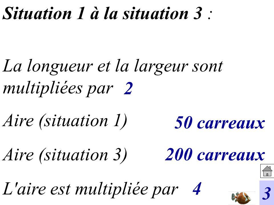 Situation 1 à la situation 4 : L aire est divisée par Aire (situation 3) Aire (situation 1) La longueur et la largeur sont divisées par 4 5 2 carreaux 50 carreaux 25
