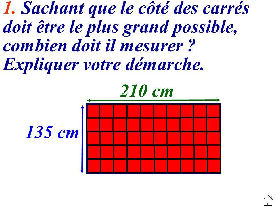 1.Sachant que le côté des carrés doit être le plus grand possible, combien doit il mesurer .