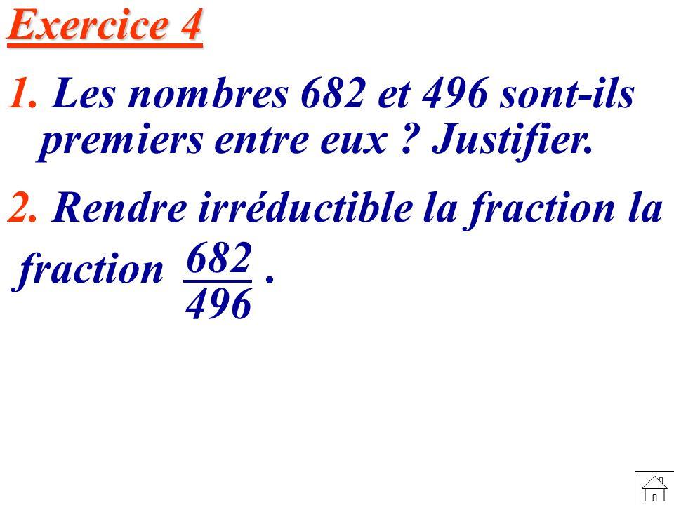 Exercice 4 1.Les nombres 682 et 496 sont-ils premiers entre eux .