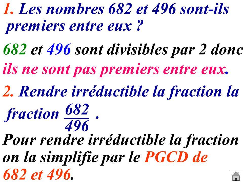 1.Les nombres 682 et 496 sont-ils premiers entre eux .