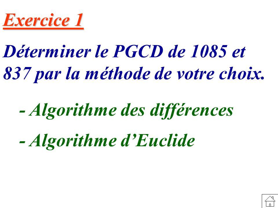 Exercice 1 Déterminer le PGCD de 1085 et 837 par la méthode de votre choix.