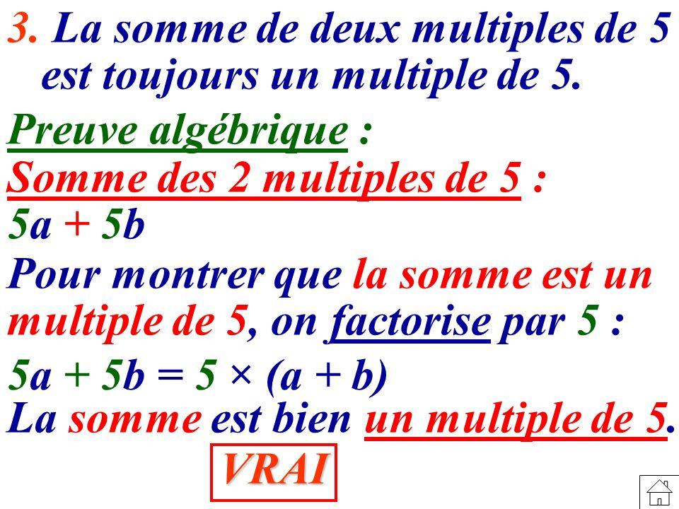 3.La somme de deux multiples de 5 est toujours un multiple de 5.