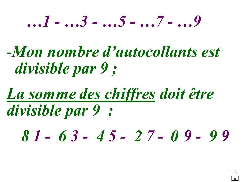 -Mon nombre dautocollants est divisible par 9 ; La somme des chiffres doit être divisible par 9 : …1 - …3 - …5 - …7 - …9864 20 - …9 9