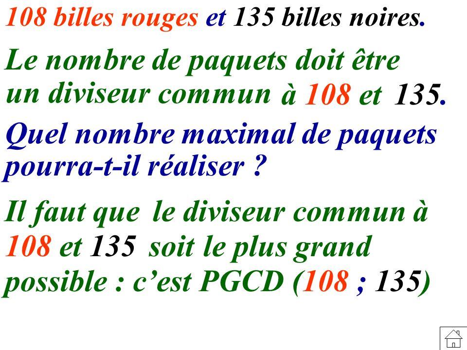 108 billes rouges et 135 billes noires.Le nombre de paquets doit être un diviseur commun 135.