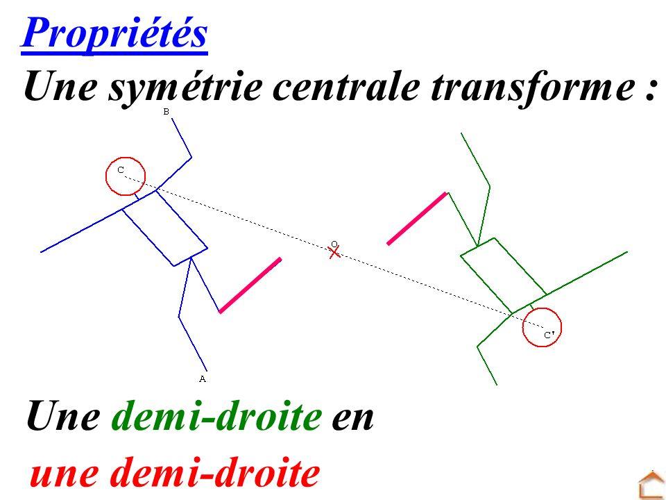 13 Propriétés Une symétrie centrale transforme : Une demi-droite en une demi-droite
