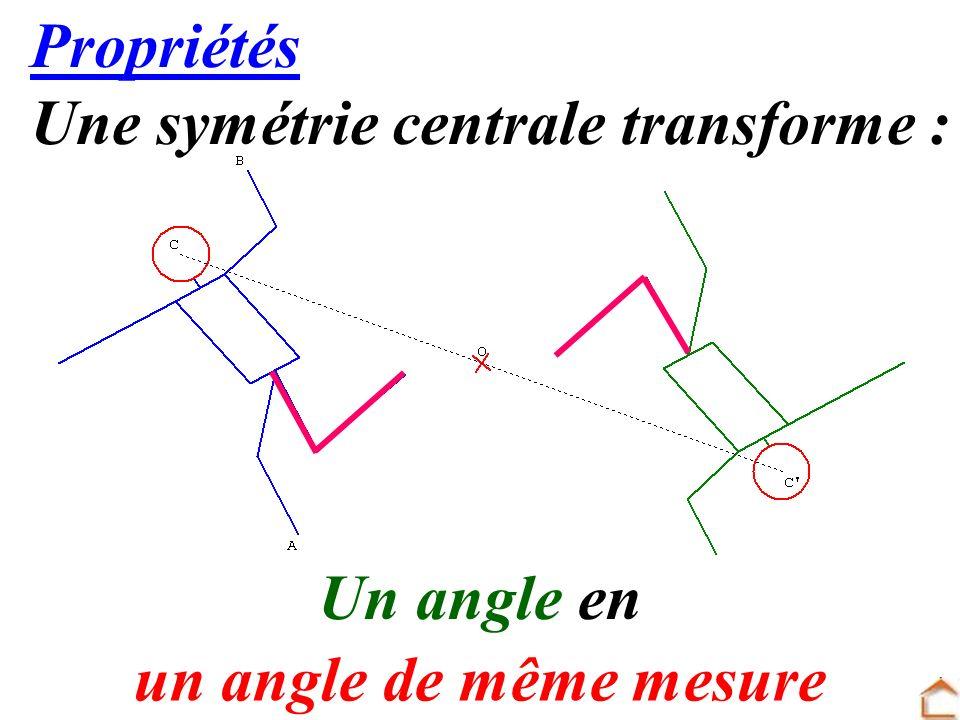 17 Propriétés Une symétrie centrale transforme : Un angle en un angle de même mesure