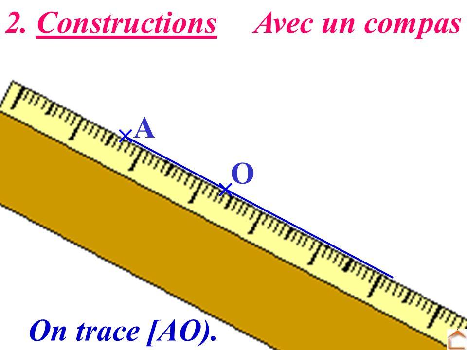 7 O A On trace [AO). 2. ConstructionsAvec un compas