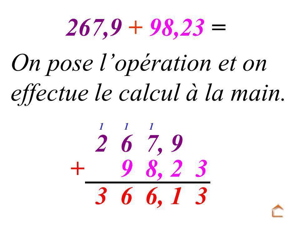 97,62 328,9 + 31 6, 63 111 On pose lopération et on effectue le calcul à la main. 267,9 + 98,23 =