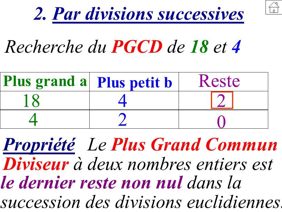 PropriétéLe Plus Grand Commun Diviseur à deux nombres entiers est Recherche du PGCD de 18 et 4 18 Plus grand a Plus petit b Reste 4 4 2 2 0 2. Par div