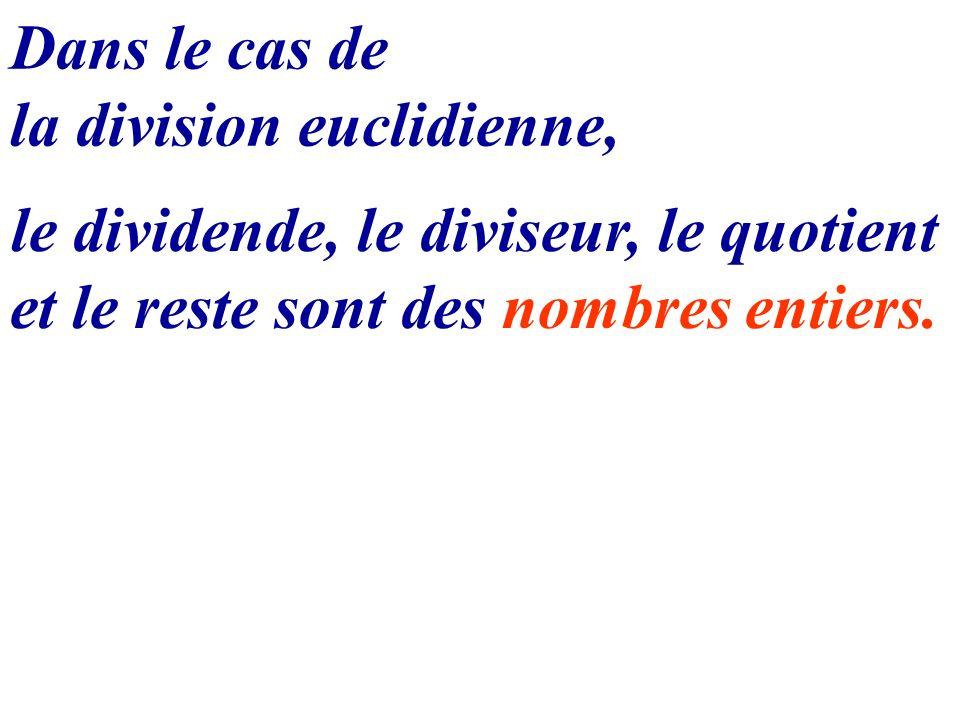 Dans le cas de la division euclidienne, le dividende, le diviseur, le quotient et le reste sont des nombres entiers.