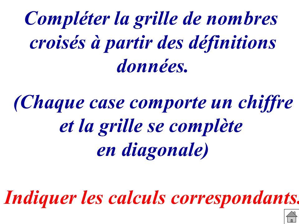 Compléter la grille de nombres croisés à partir des définitions données. (Chaque case comporte un chiffre et la grille se complète en diagonale) Indiq