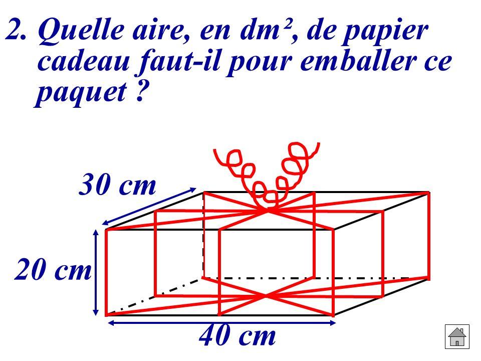 2. Quelle aire, en dm², de papier cadeau faut-il pour emballer ce paquet ? 20 cm 30 cm 40 cm