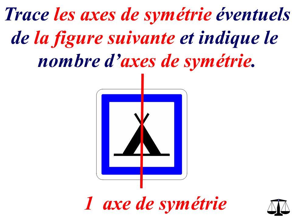 … axe de symétrie1 Trace les axes de symétrie éventuels de la figure suivante et indique le nombre daxes de symétrie.
