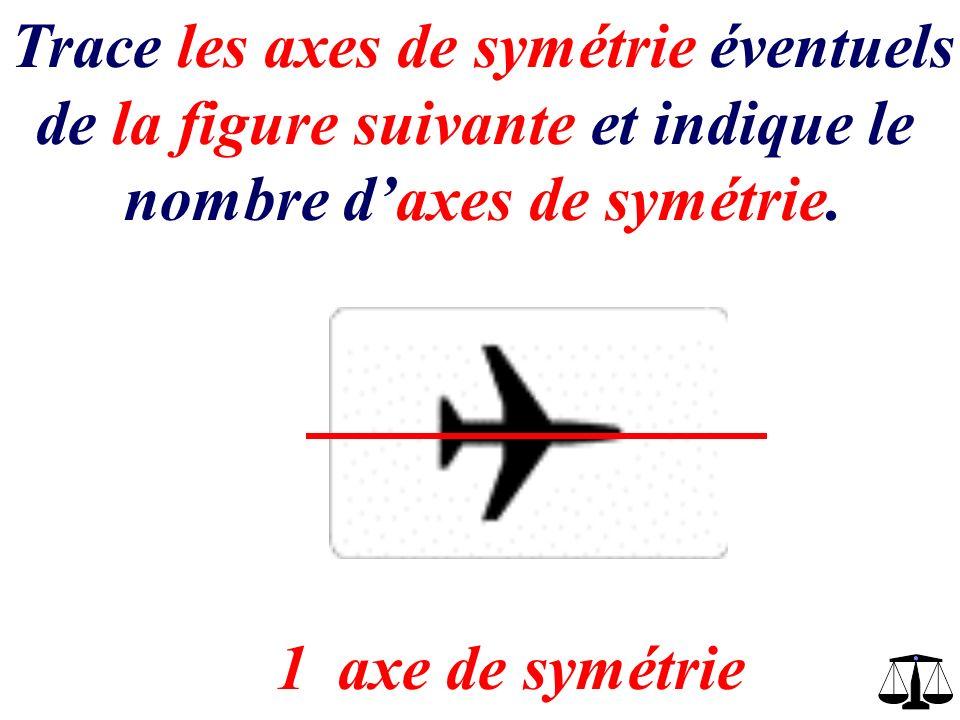 … axes de symétrie4 Trace les axes de symétrie éventuels de la figure suivante et indique le nombre daxes de symétrie.