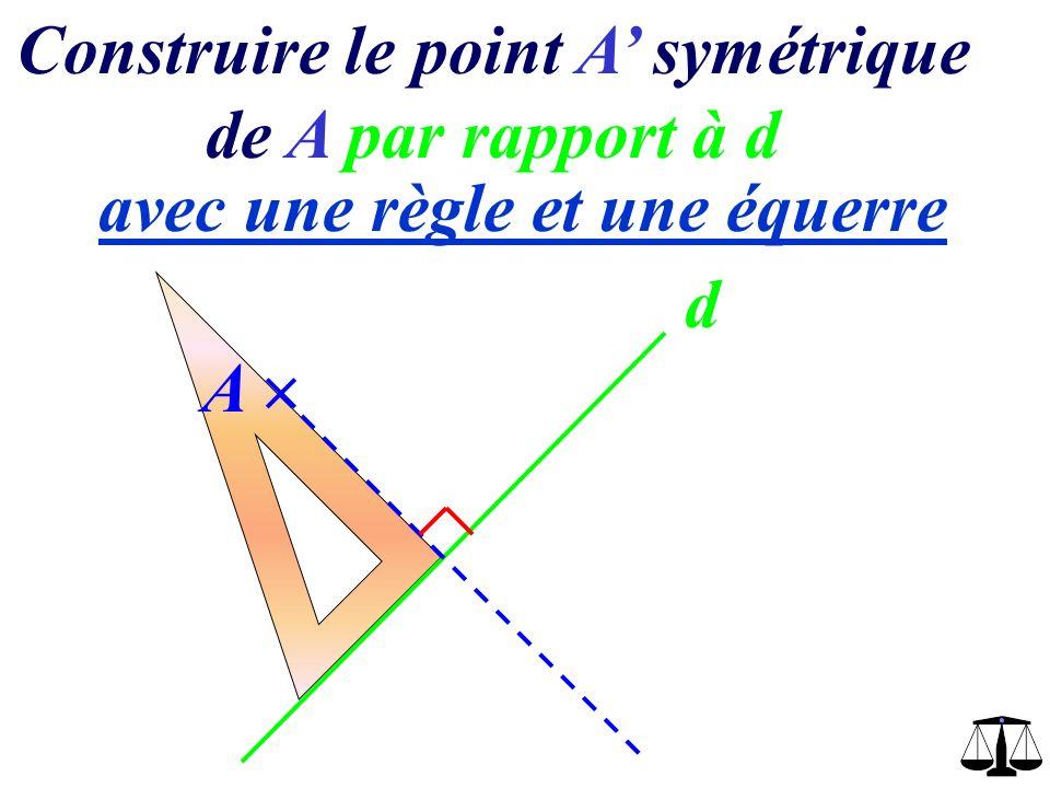 Construire le point A symétrique de A par rapport à d avec une règle et une équerre d A 1,8 cm