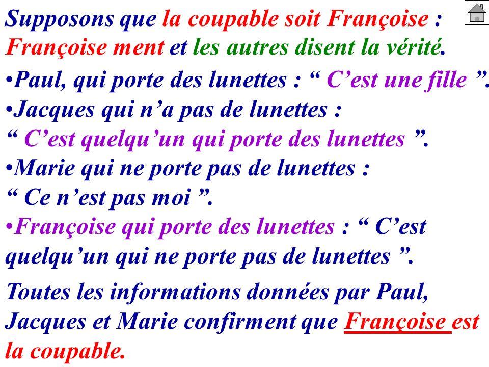 Toutes les informations données par Paul, Jacques et Marie confirment que Françoise est la coupable. Supposons que la coupable soit Françoise : Franço