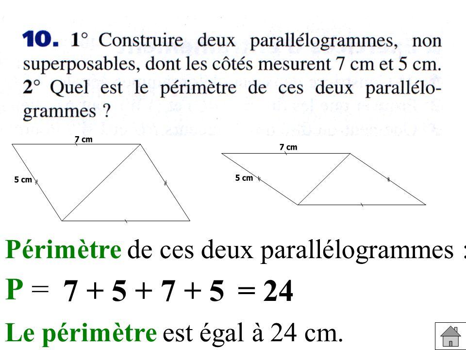 Périmètre de ces deux parallélogrammes : P = 7 + 5 + 7 + 5= 24 Le périmètre est égal à 24 cm.
