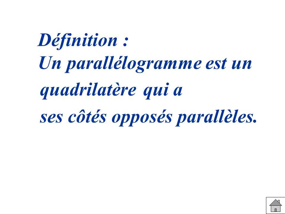 Définition : Un parallélogramme est un quadrilatèrequi a ses côtés opposés parallèles.