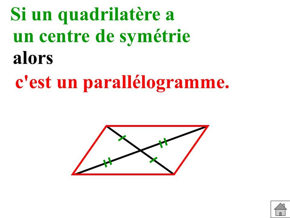 Si un quadrilatère a Reconnaître un centre de symétrie alors c est un parallélogramme.