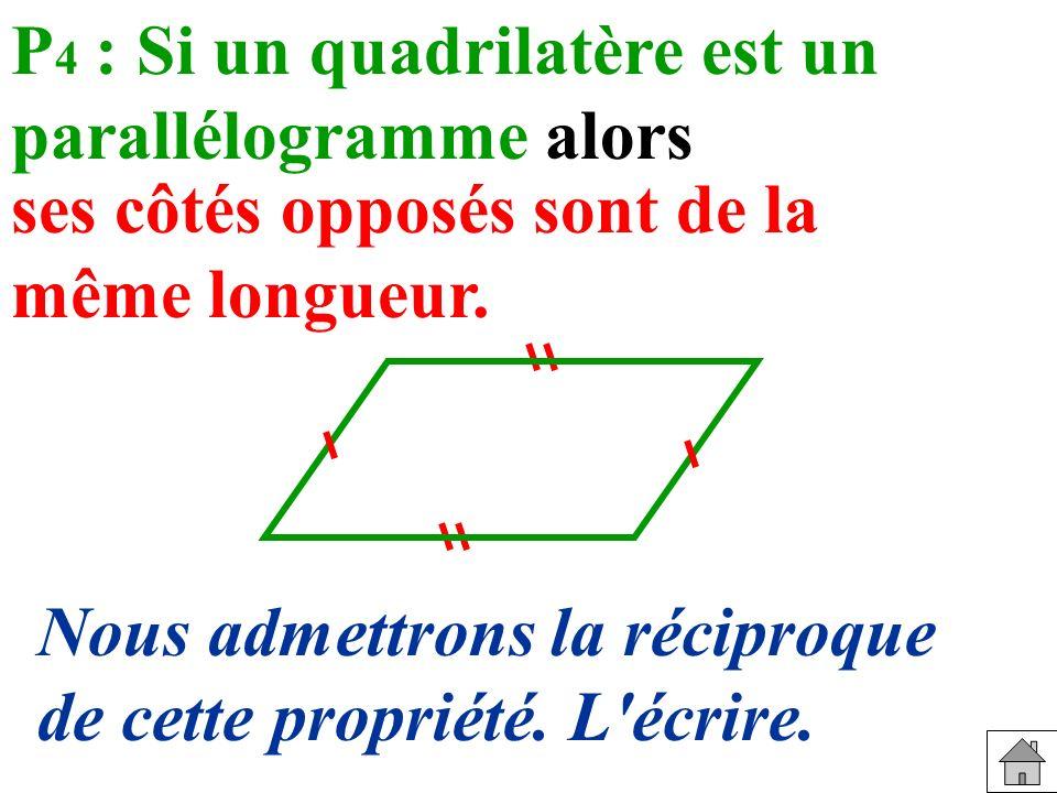 P 4 : Si un quadrilatère est un parallélogramme alors ses côtés opposés sont de la même longueur.